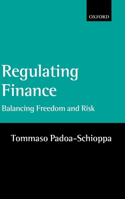 Regulating Finance: Balancing Freedom and Risk - Padoa-Schioppa, Tommaso