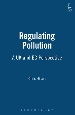 Regulating Pollution: A UK and EC Perspective - Hilson, Chris