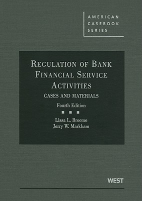 Regulation of Bank Financial Service Activities: Cases and Materials - Broome, Lissa L, and Markham, Jerry W
