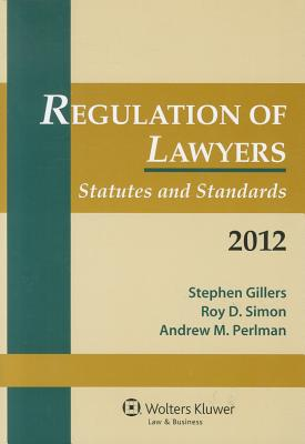 Regulation of Lawyers: Statutes and Standards, 2012 - Gillers, and Gillers, Stephen, and Simon, Roy D