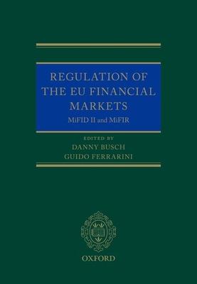 Regulation of the EU Financial Markets: MiFID II and MiFIR - Busch, Danny (Editor), and Ferrarini, Guido (Editor)