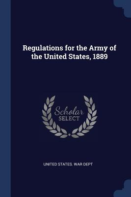 Regulations for the Army of the United States, 1889 - United States War Dept (Creator)