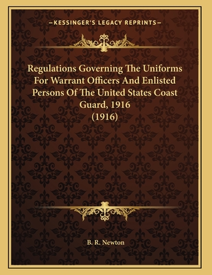 Regulations Governing the Uniforms for Warrant Officers and Enlisted Persons of the United States Coast Guard, 1916 (1916) - Newton, B R