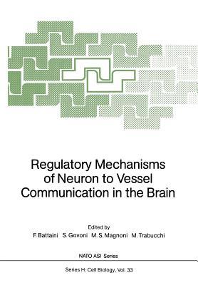 Regulatory Mechanisms of Neuron to Vessel Communication in the Brain - Battaini, Fiorenzo (Editor), and Govoni, Stefano (Editor), and Magnoni, Maria S (Editor)