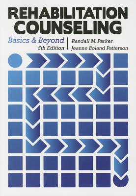 Rehabilitation Counseling: Basics and Beyond - Parker, Randall M (Editor), and Patterson, Jeanne Boland, Ed.D. (Editor)