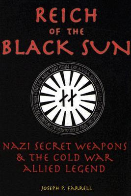 Reich of the Black Sun: Nazi Secret Weapons & the Cold War Allied Legend - Farrell, Joseph P