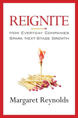 Reignite: How Everyday Companies Spark Next Stage Growth - Reynolds, Margaret