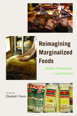 Reimagining Marginalized Foods: Global Processes, Local Places - Finnis, Elizabeth (Editor)