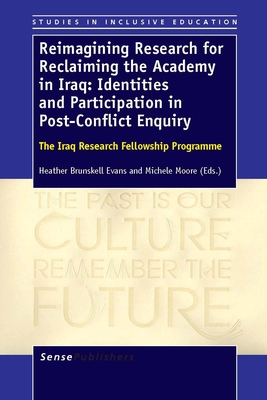 Reimagining Research for Reclaiming the Academy in Iraq: Identities and Participation in Post-Conflict Enquiry: The Iraq Research Fellowship Programme - Brunskell-Evans, Heather, and Moore, Michele