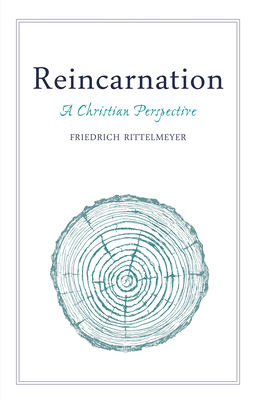 Reincarnation: A Christian Perspective - Rittelmeyer, Friedrich, and Mitchell, M.L. (Translated by)