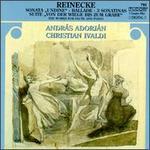"""Reinecke: Sonata """"Undine""""; Ballade; 3 Sonatinas; Suite """"Vom der Wiege bis zum Grabe"""""""