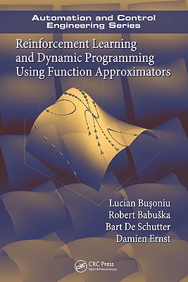 Reinforcement Learning and Dynamic Programming Using Function Approximators - Busoniu, Lucian