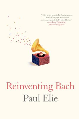 Reinventing Bach - Elie, Paul