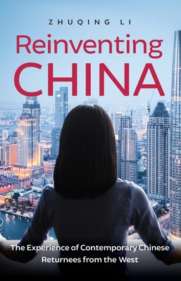 Reinventing China: The Experience of Contemporary Chinese Returnees from the West - Li, Zhuqing