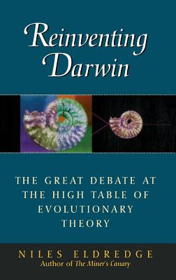 Reinventing Darwin: The Great Debate at the High Table of Evolutionary Theory - Eldredge, Niles