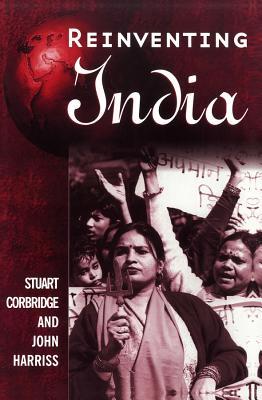 Reinventing India: Liberalization, Hindu Nationalism and Popular Democracy - Corbridge, Stuart, and Harriss, John
