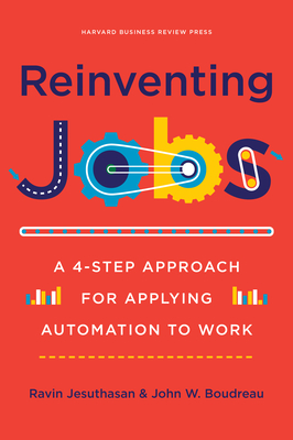 Reinventing Jobs: A 4-Step Approach for Applying Automation to Work - Jesuthasan, Ravin, and Boudreau, John