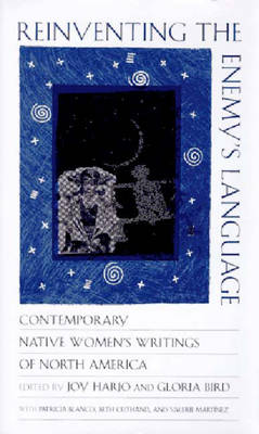 Reinventing the Enemy's Language: Contemporary Native Women's Writing of North America - Harjo, Joy, and Martinez, Valerie (Editor), and Bird, Gloria (Editor)