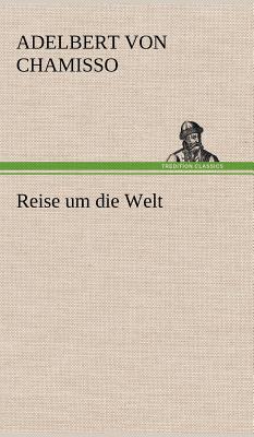 Reise um die Welt - Chamisso, Adelbert Von