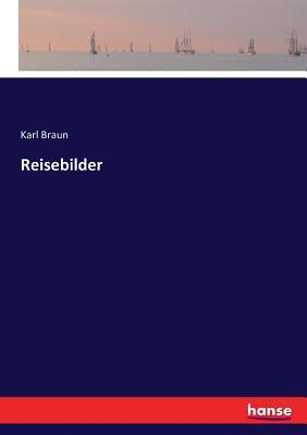 Reisebilder - Braun, Karl