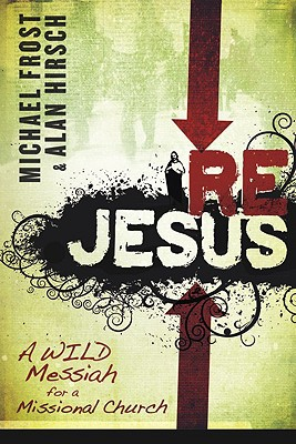 Rejesus: A Wild Messiah for a Missional Church - Frost, Michael, and Hirsch, Alan, M.D.