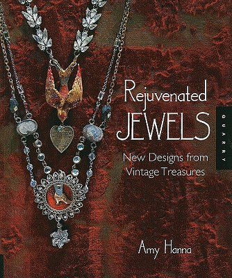 Rejuvenated Jewels: New Designs from Vintage Treasures - Hanna, Amy