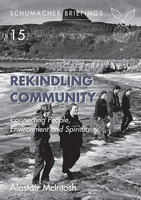 Rekindling Community: Xonnecting People, Environment and Spirituality - McIntosh, Alastair