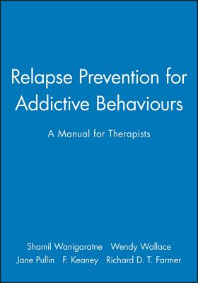 Relapse Prevention for Addictive Behaviours: A Manual for Therapists - Wanigaratne, Shamil