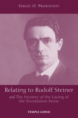 Relating to Rudolf Steiner: And the Mystery of the Laying of the Foundation Stone - Prokofieff, Sergei O