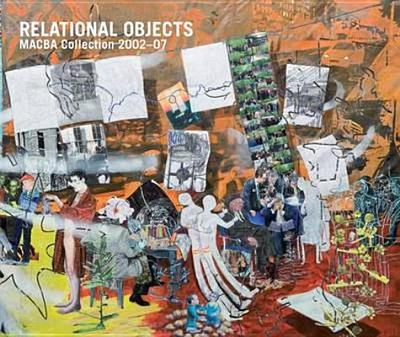 Relational Objects: Macba Collection 2002-2007 - Ribalta, Jorge (Text by)