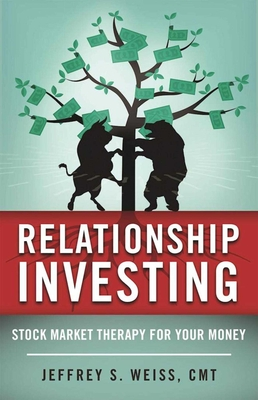 Relationship Investing: Stock Market Therapy for Your Money - Weiss, Jeffrey, Cmt