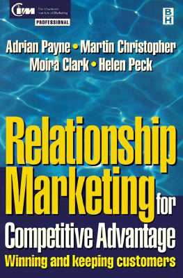 Relationship Marketing: Winning and Keeping Customers - Payne, Adrian, Professor, and Christopher, Martin, and Peck, Helen