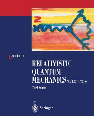 Relativistic Quantum Mechanics. Wave Equations - Greiner, Walter, and Greiner, W, and Bromley, D a (Foreword by)