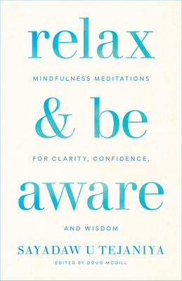 Relax and Be Aware: Mindfulness Meditations for Clarity, Confidence, and Wisdom - Tejaniya, Sayadaw U, and McGill, Doug