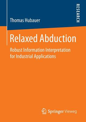 Relaxed Abduction: Robust Information Interpretation for Industrial Applications - Hubauer, Thomas