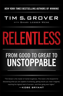 Relentless: From Good to Great to Unstoppable - Grover, Tim S, and Wenk, Shari