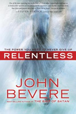 Relentless: The Power You Need to Never Give Up - Bevere, John