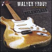 Relentless - Walter Trout & The Radicals