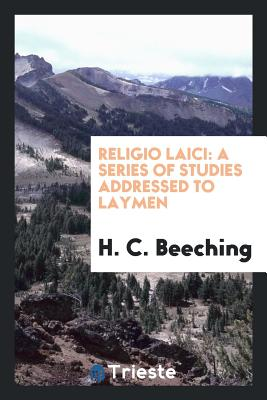 Religio Laici: A Series of Studies Addressed to Laymen - Beeching, H C