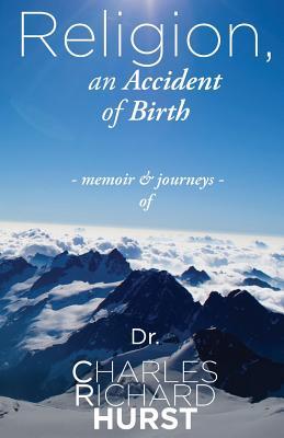 Religion, an Accident of Birth - Hurst, Charles Richard