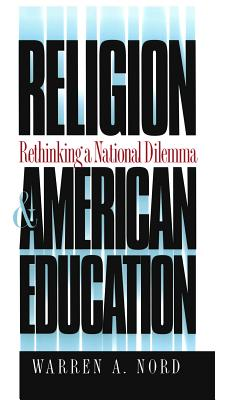 Religion and American Education: Rethinking a National Dilemma - Nord, Warren A