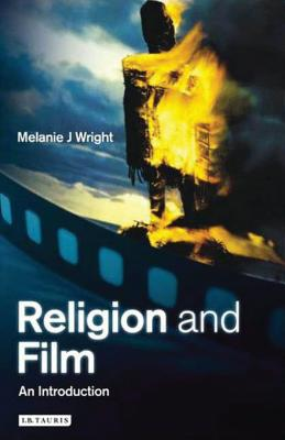 Religion and Film: An Introduction - Wright, Melanie J