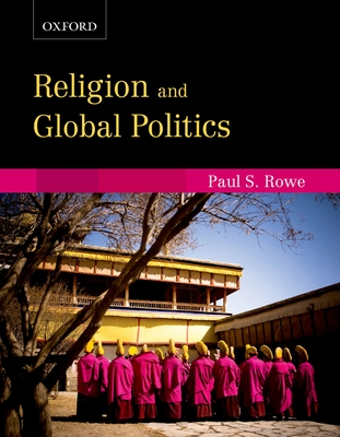 Religion and Global Politics: Religion and Global Politics - Rowe, Paul S.