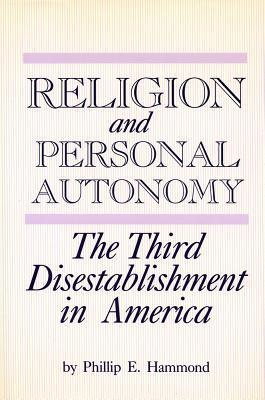 Religion and Personal Autonomy: The Third Disestablishment in America - Hammond, Phillip E, and Hammond, Philip E, and Denny, Frederick Mathewson (Editor)
