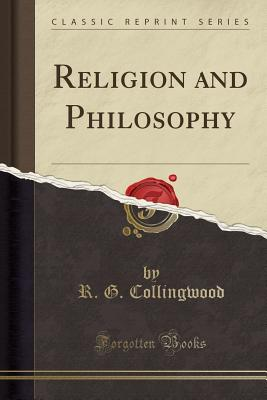 Religion and Philosophy (Classic Reprint) - Collingwood, R G