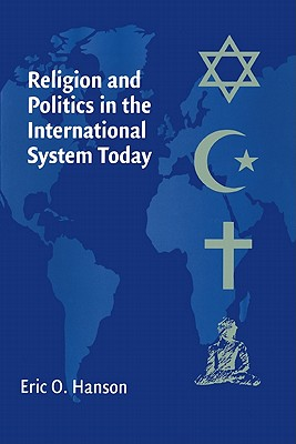 Religion and Politics in the International System Today - Hanson, Eric O