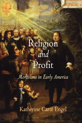 Religion and Profit: Moravians in Early America - Engel, Katherine Carte