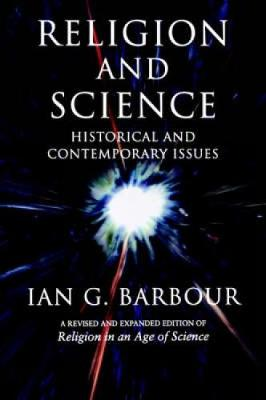Religion and Science: Historical and Contemporary Issues - Barbour, Ian G.