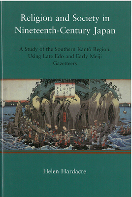 Religion and Society in Nineteenth-Century Japan: A Study of the Southern Kanto Region, Using Late EDO and Early Meiji Gazeteers - Hardacre, Helen
