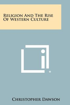 Religion and the Rise of Western Culture - Dawson, Christopher